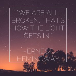 """""""We are all broken, that's how the light"""